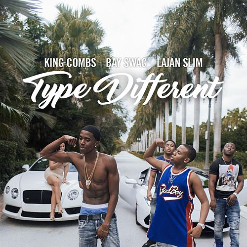 Type Different (feat. Bay Swag & Lajan Slim) by King Combs