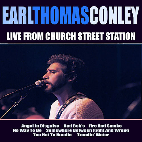 Earl Thomas Conley Live From Church Street Station by Earl Thomas Conley