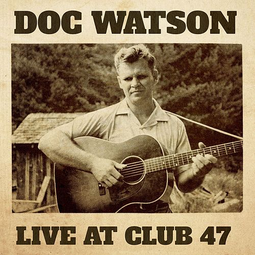 Live at Club 47 by Doc Watson