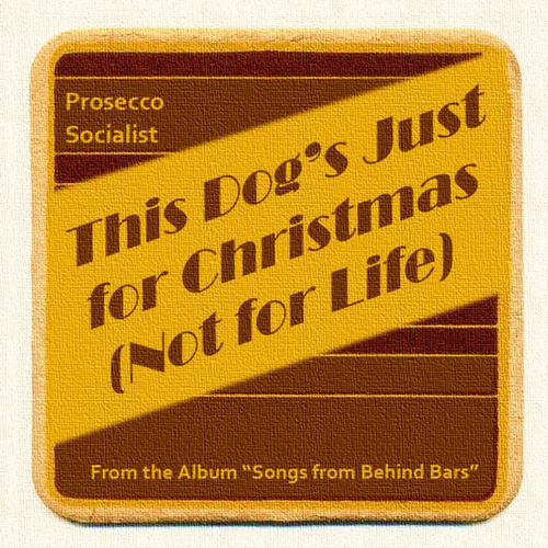 This Dog's Just for Christmas (Not for Life) de Prosecco Socialist