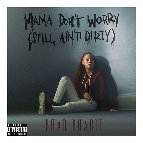 Mama Don't Worry (Still Ain't Dirty) by Bhad Bhabie