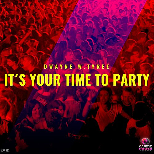 It's Your Time to Party by Dwayne W. Tyree