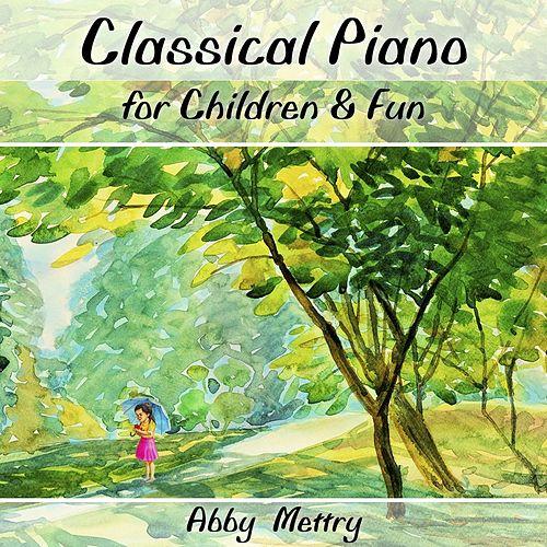 Classical Piano for Children and Fun de Abby Mettry