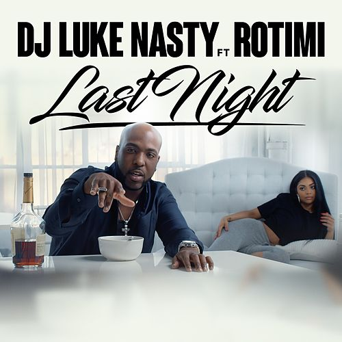 Last Night (feat. Rotimi) by DJ Luke Nasty