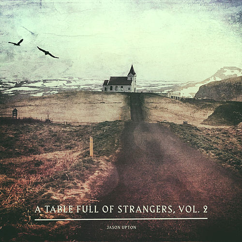 A Table Full of Strangers, Vol. 2 by Jason Upton