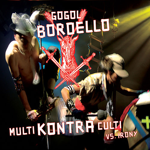 Multi Kontra Culti vs Irony de Gogol Bordello
