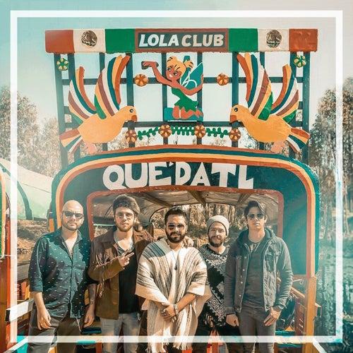 Quédatl by Lola Club