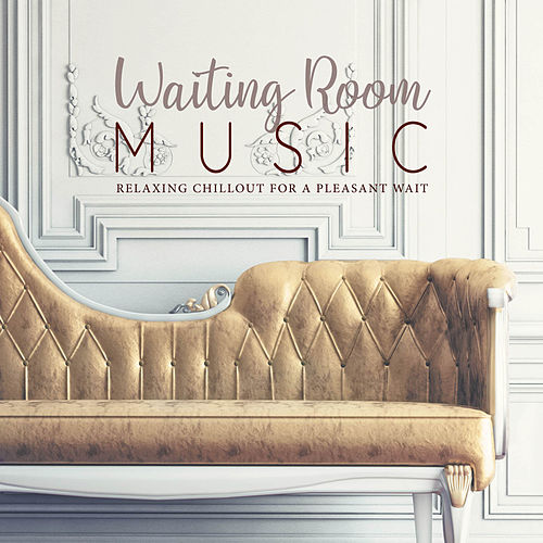 Waiting Room Music: Relaxing Chillout for a Pleasant Wait von Various Artists