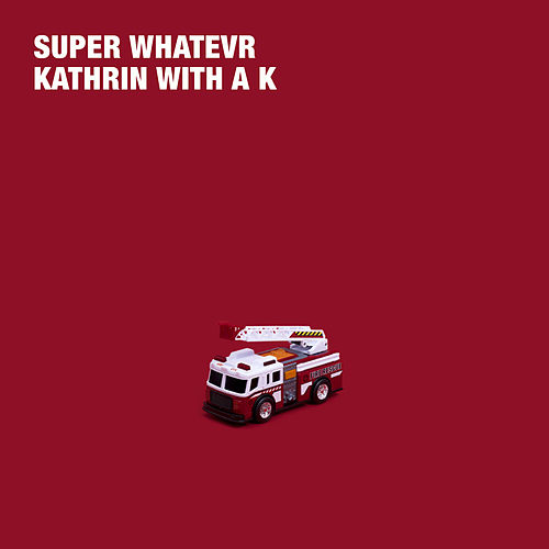 Kathrin With a K de Super Whatevr