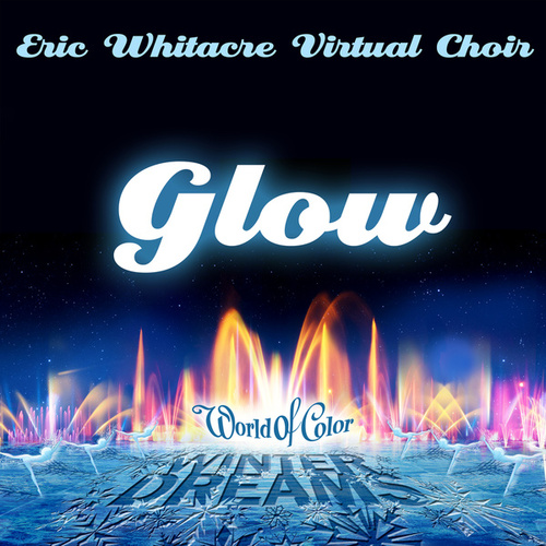 Glow (From 'World of Color Winter Dreams') von Eric Whitacre Virtual Choir