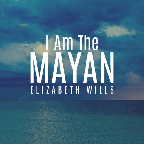 I Am the Mayan by Elizabeth Wills