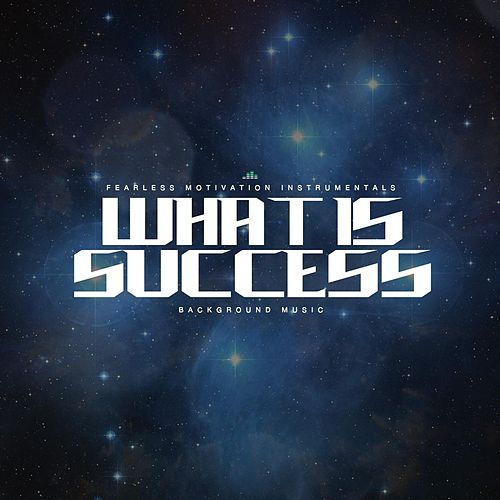 What Is Success (Background Music) de Fearless Motivation Instrumentals