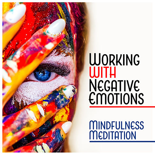 Working with Negative Emotions - Mindfulness Meditation, Being Present, Self Acceptance, Overcoming Anxiety, Calm Down de Various Artists