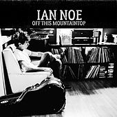 Off This Mountaintop by Ian Noe