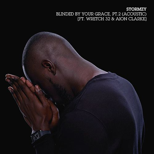 Blinded By Your Grace, Pt. 2 (Acoustic) [feat. Wretch 32 & Aion Clarke] by Stormzy
