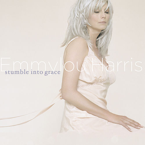 Stumble Into Grace by Emmylou Harris