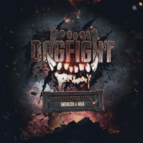 Dogfight Hardcore Vol.II - Ruthless & Wild de Various Artists
