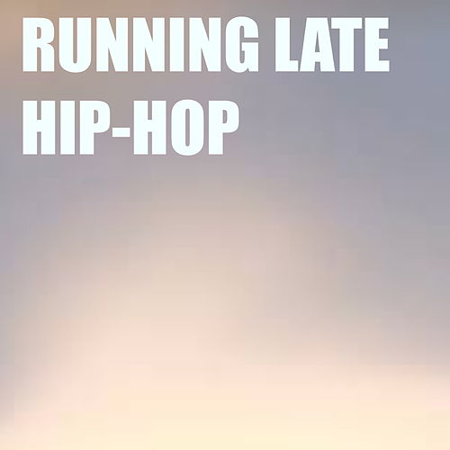 Running Late Hip-Hop by Various Artists