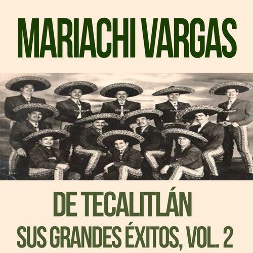 Mariachi Vargas de Tecalitlán - Sus Grandes Éxitos, Vol. 2 de Mariachi Vargas de Tecalitlan