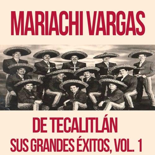Mariachi Vargas de Tecalitlán - Sus Grandes Éxitos, Vol. 1 de Mariachi Vargas de Tecalitlan