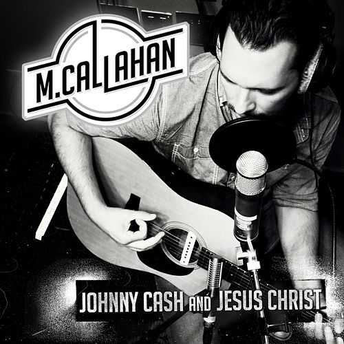Johnny Cash and Jesus Christ by M Callahan
