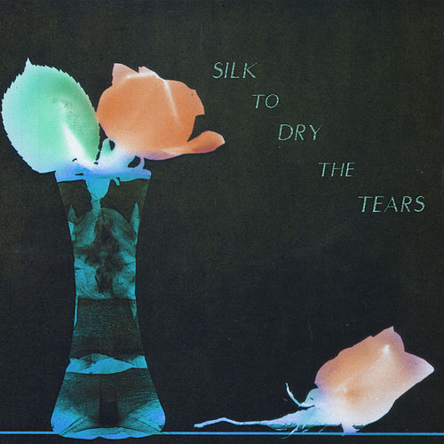 Silk to Dry the Tears by Various Artists