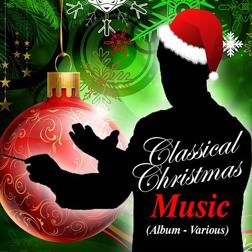 Classical Christmas Music by Various Artists