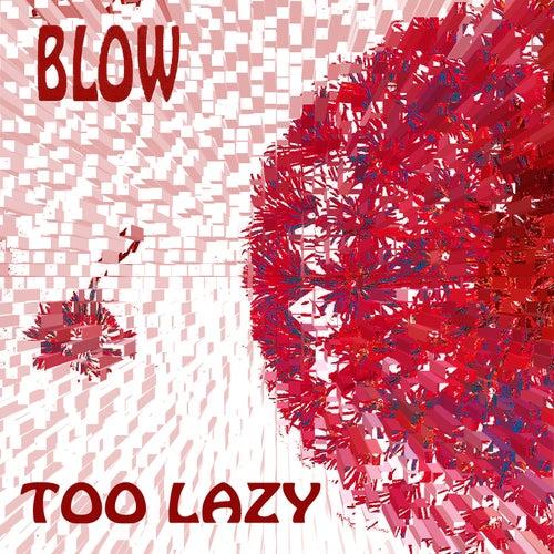 Too Lazy de Blow