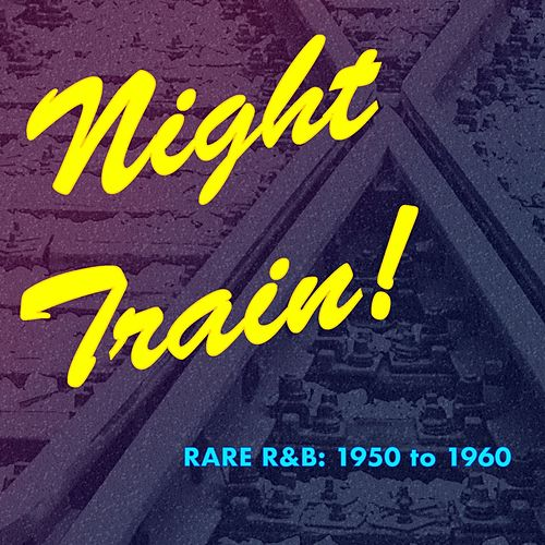 Night Train! Rare R&B: 1950 to 1960 de Various Artists