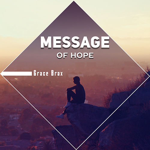 Message of Hope by Grace Brax