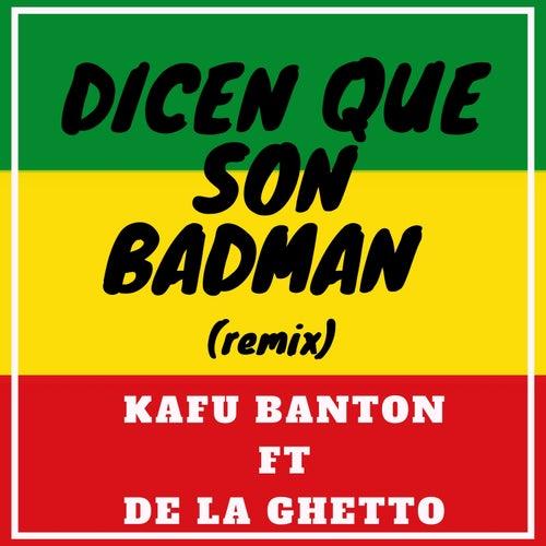 Dicen Que Son Badman (Remix) de Kafu Banton