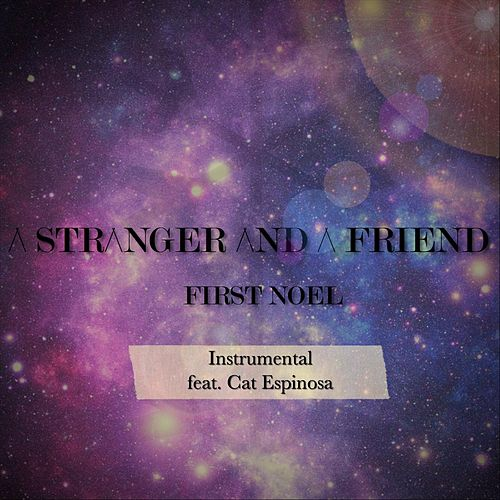 First Noel (Instrumental) [feat. Cat Espinosa] by A Stranger and a Friend