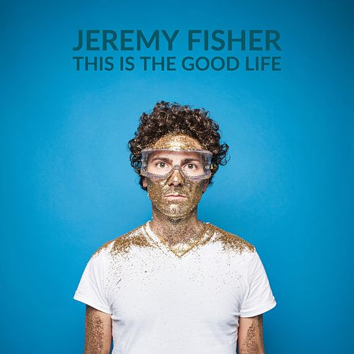This Is the Good Life by Jeremy Fisher