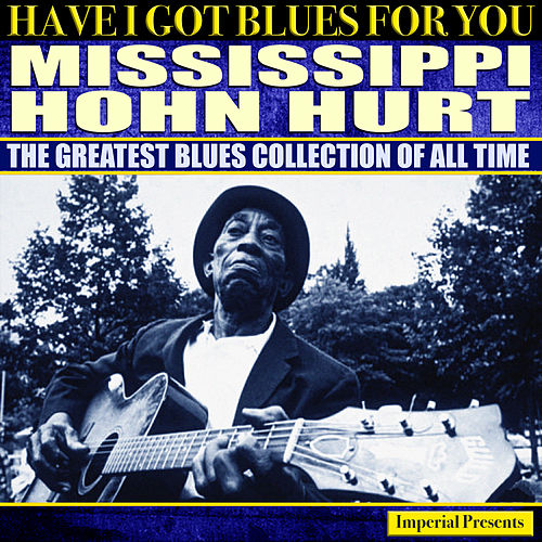 Mississippi John Hurt (Have I Got Blues Got You) de Mississippi John Hurt