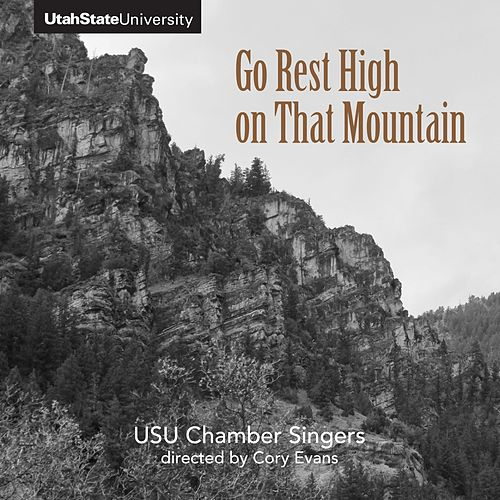 Go Rest High on That Mountain by Utah State University Chamber Singers