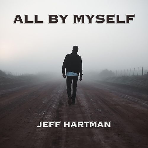 All by Myself by Jeff Hartman