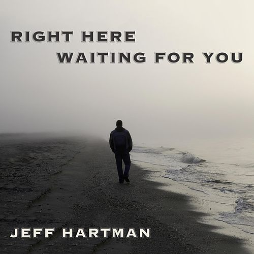 Right Here Waiting for You by Jeff Hartman