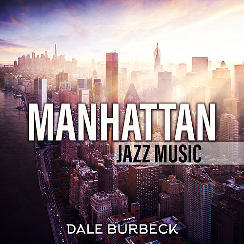 Manhattan Jazz Music von Dale Burbeck