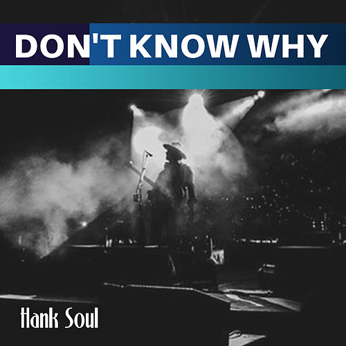 Don't Know Why von Hank Soul