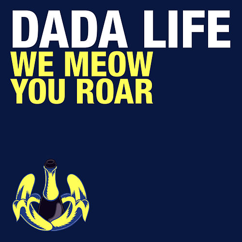 We Meow, You Roar de Dada Life