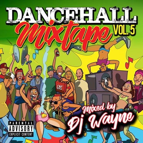 Dancehall Mix Tape, Vol.5 (Mixed by DJ Wayne) by Various Artists