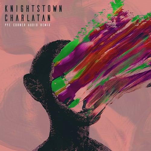 Charlatan – Pye Corner Audio Remix by Knightstown