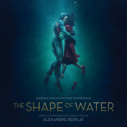 The Shape Of Water (Original Motion Picture Soundtrack) by Alexandre Desplat