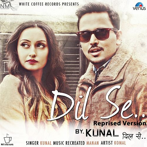Dil Se (Reprised Version) by Kunal
