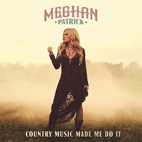 Country Music Made Me Do It by Meghan Patrick