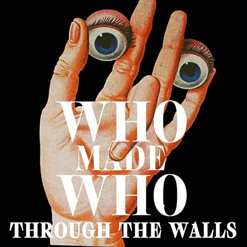 Through the Walls by WhoMadeWho