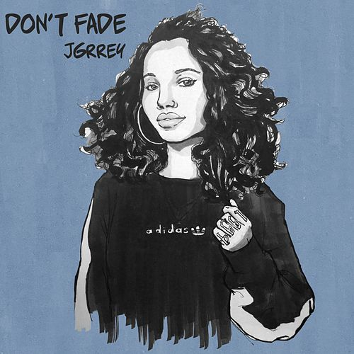 Don't Fade by JGrrey