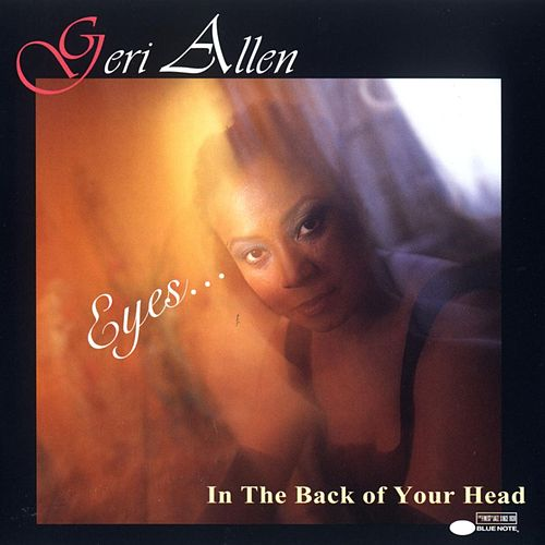 Eyes . . . In The Back Of Your Head by Geri Allen