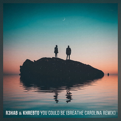 You Could Be (Breathe Carolina Remix) von R3HAB