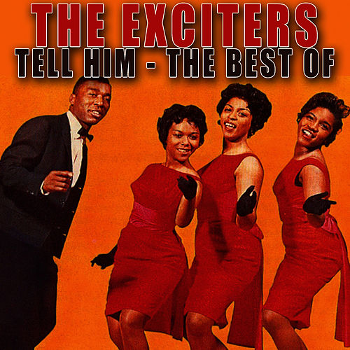 Tell Him - The Best Of by The Exciters